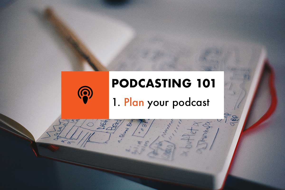 Podcasting 101: Plan your podcast